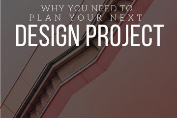 WHY YOU NEED TO PLAN YOUR NEXT DESIGN PROJECT